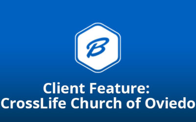 Client Feature: CrossLife Church of Oviedo