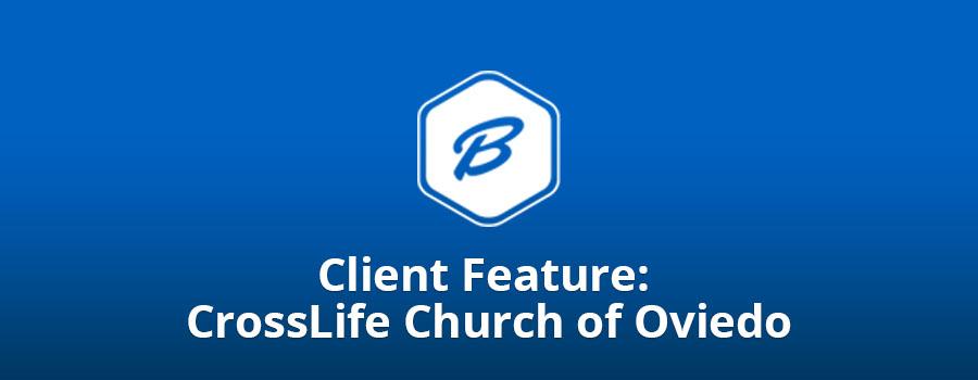 Client Feature: CrossLife Church of Oviedo